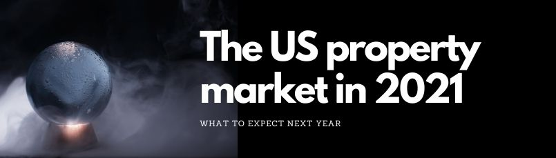 ON THE CARDS FOR THE US PROPERTY MARKET IN 2021